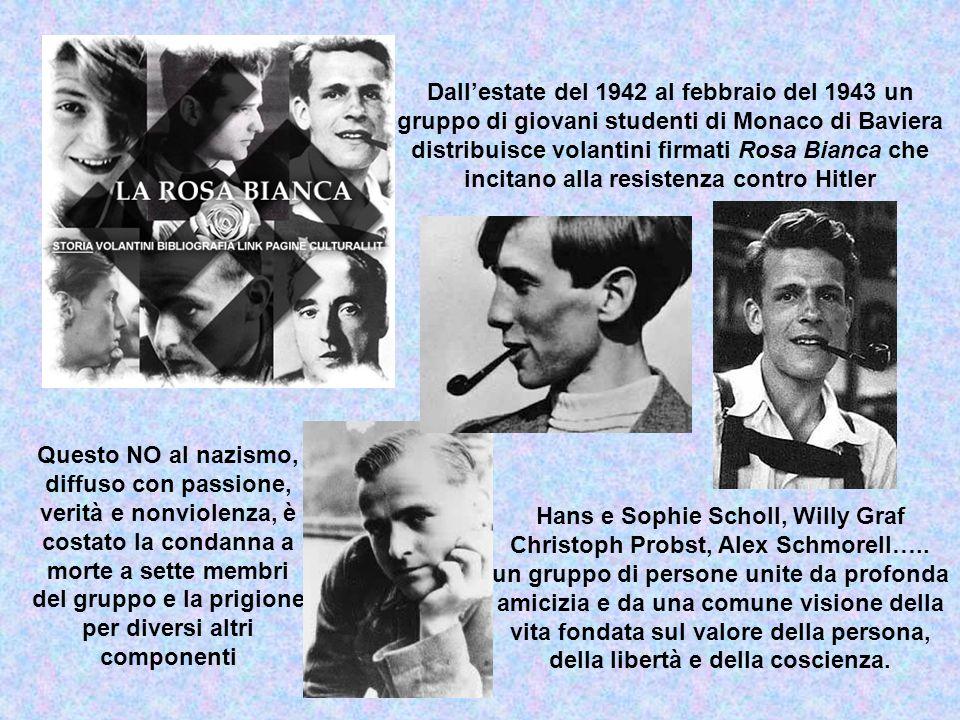 Questo NO al nazismo, diffuso con passione, verità e nonviolenza, è costato la condanna a morte a sette membri del gruppo e la prigione per diversi al