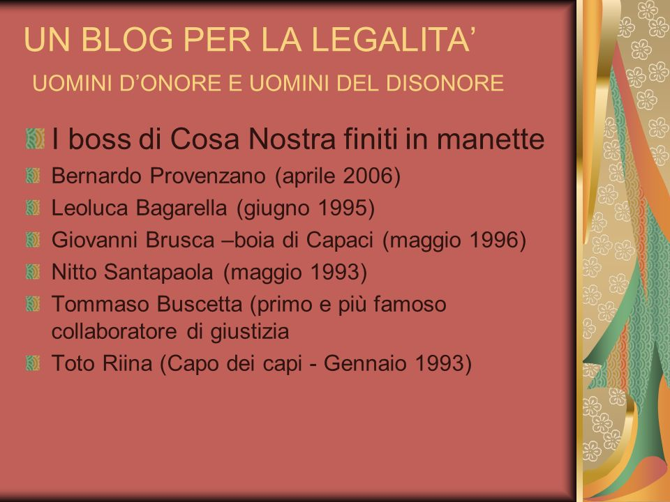 UN BLOG PER LA LEGALITA UOMINI DONORE E UOMINI DEL DISONORE I boss di Cosa Nostra finiti in manette Bernardo Provenzano (aprile 2006) Leoluca Bagarell