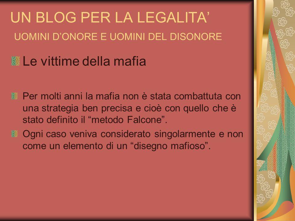 UN BLOG PER LA LEGALITA UOMINI DONORE E UOMINI DEL DISONORE Le vittime della mafia Per molti anni la mafia non è stata combattuta con una strategia be
