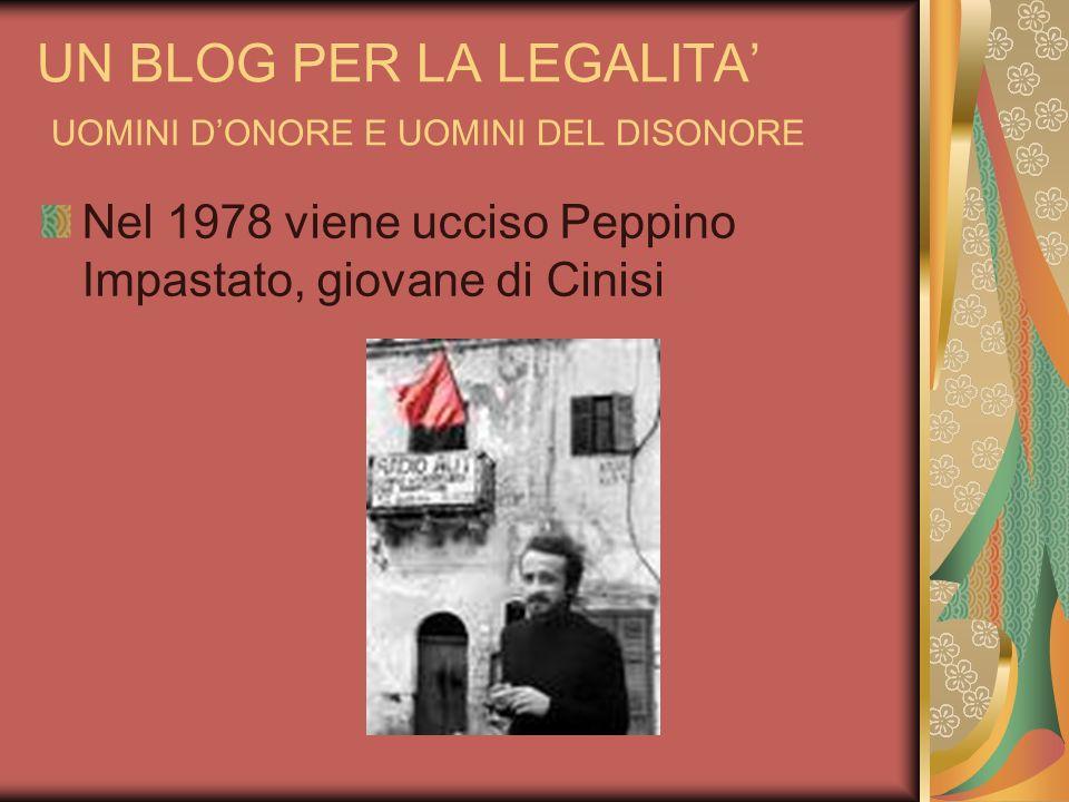 UN BLOG PER LA LEGALITA UOMINI DONORE E UOMINI DEL DISONORE Nel 1978 viene ucciso Peppino Impastato, giovane di Cinisi