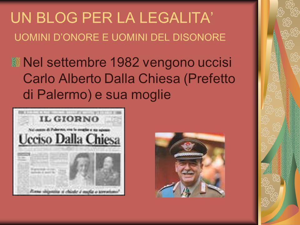 UN BLOG PER LA LEGALITA UOMINI DONORE E UOMINI DEL DISONORE Nel settembre 1982 vengono uccisi Carlo Alberto Dalla Chiesa (Prefetto di Palermo) e sua m