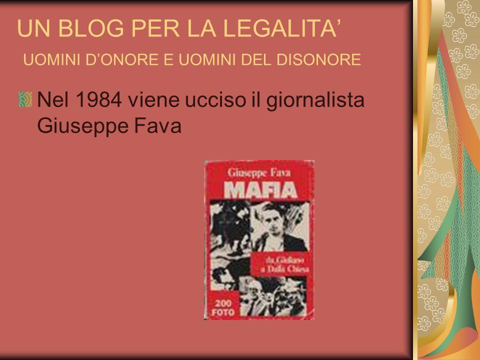 UN BLOG PER LA LEGALITA UOMINI DONORE E UOMINI DEL DISONORE Nel 1984 viene ucciso il giornalista Giuseppe Fava