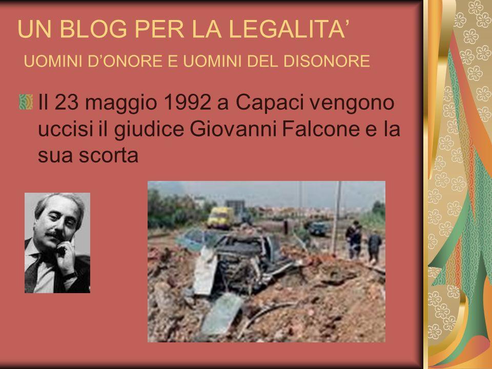 UN BLOG PER LA LEGALITA UOMINI DONORE E UOMINI DEL DISONORE Il 23 maggio 1992 a Capaci vengono uccisi il giudice Giovanni Falcone e la sua scorta