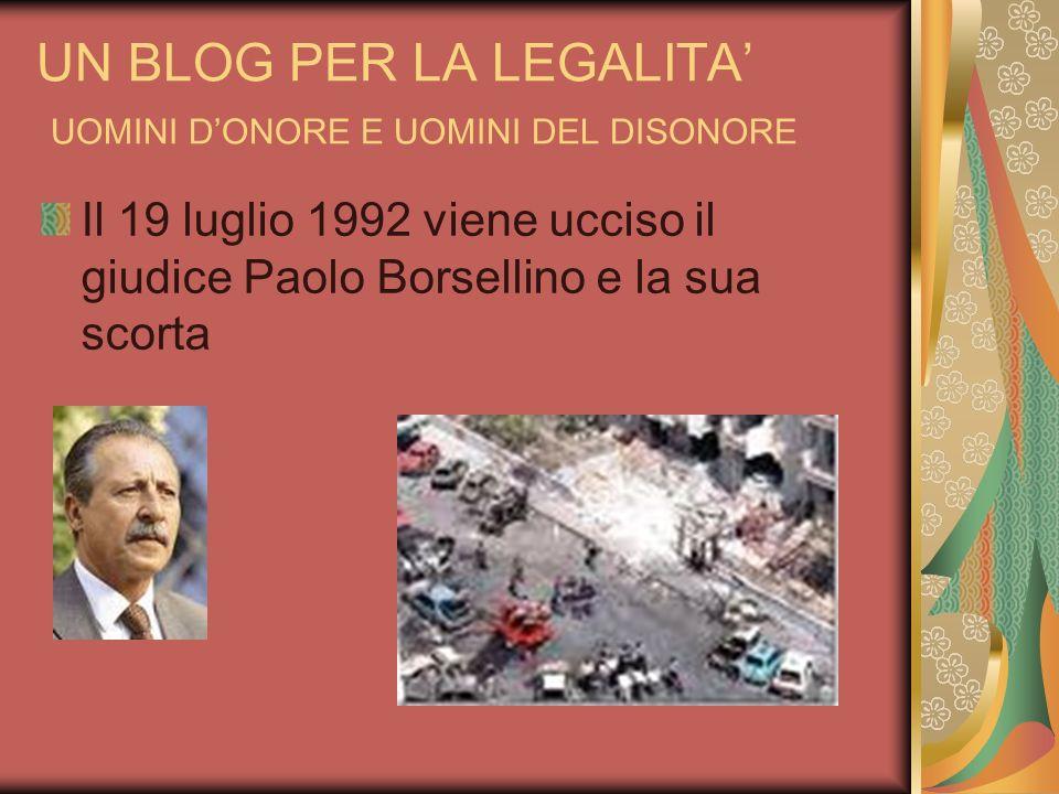 UN BLOG PER LA LEGALITA UOMINI DONORE E UOMINI DEL DISONORE Il 19 luglio 1992 viene ucciso il giudice Paolo Borsellino e la sua scorta