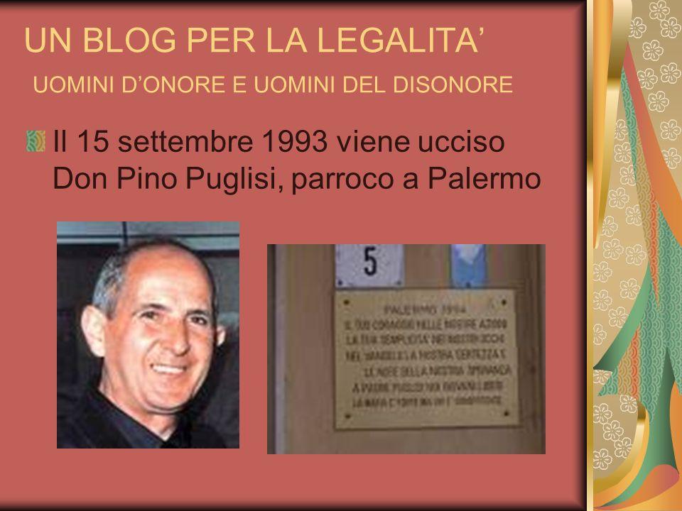 UN BLOG PER LA LEGALITA UOMINI DONORE E UOMINI DEL DISONORE Il 15 settembre 1993 viene ucciso Don Pino Puglisi, parroco a Palermo