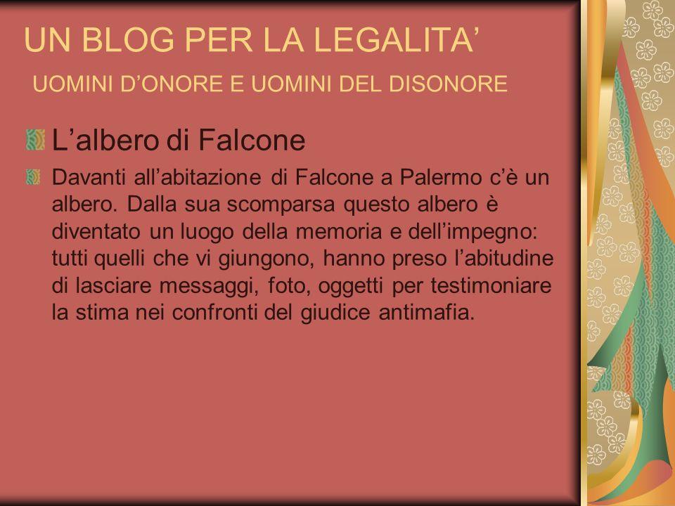 UN BLOG PER LA LEGALITA UOMINI DONORE E UOMINI DEL DISONORE Lalbero di Falcone Davanti allabitazione di Falcone a Palermo cè un albero. Dalla sua scom