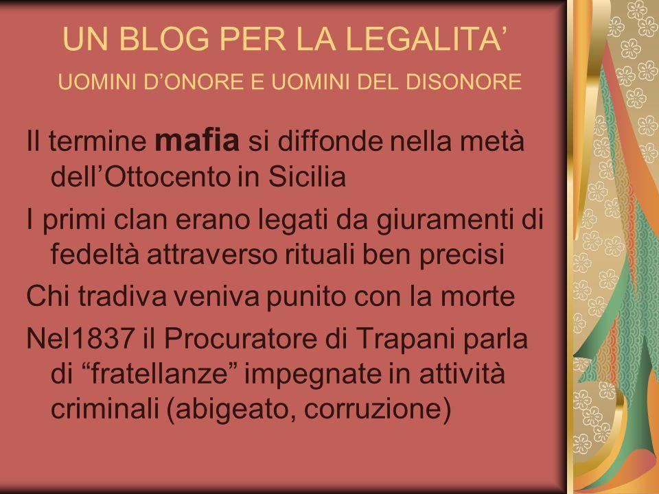 UN BLOG PER LA LEGALITA UOMINI DONORE E UOMINI DEL DISONORE Il termine mafia si diffonde nella metà dellOttocento in Sicilia I primi clan erano legati