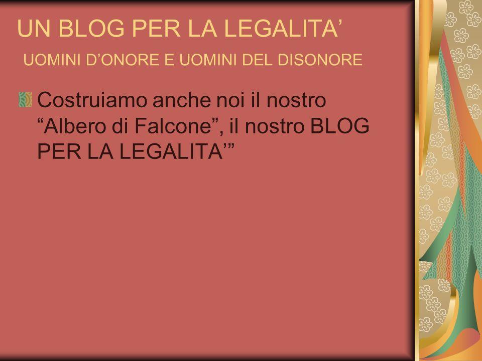 UN BLOG PER LA LEGALITA UOMINI DONORE E UOMINI DEL DISONORE Costruiamo anche noi il nostro Albero di Falcone, il nostro BLOG PER LA LEGALITA