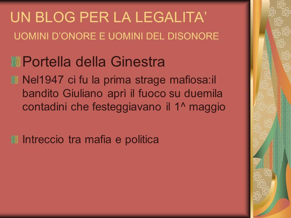 UN BLOG PER LA LEGALITA UOMINI DONORE E UOMINI DEL DISONORE Portella della Ginestra Nel1947 ci fu la prima strage mafiosa:il bandito Giuliano aprì il