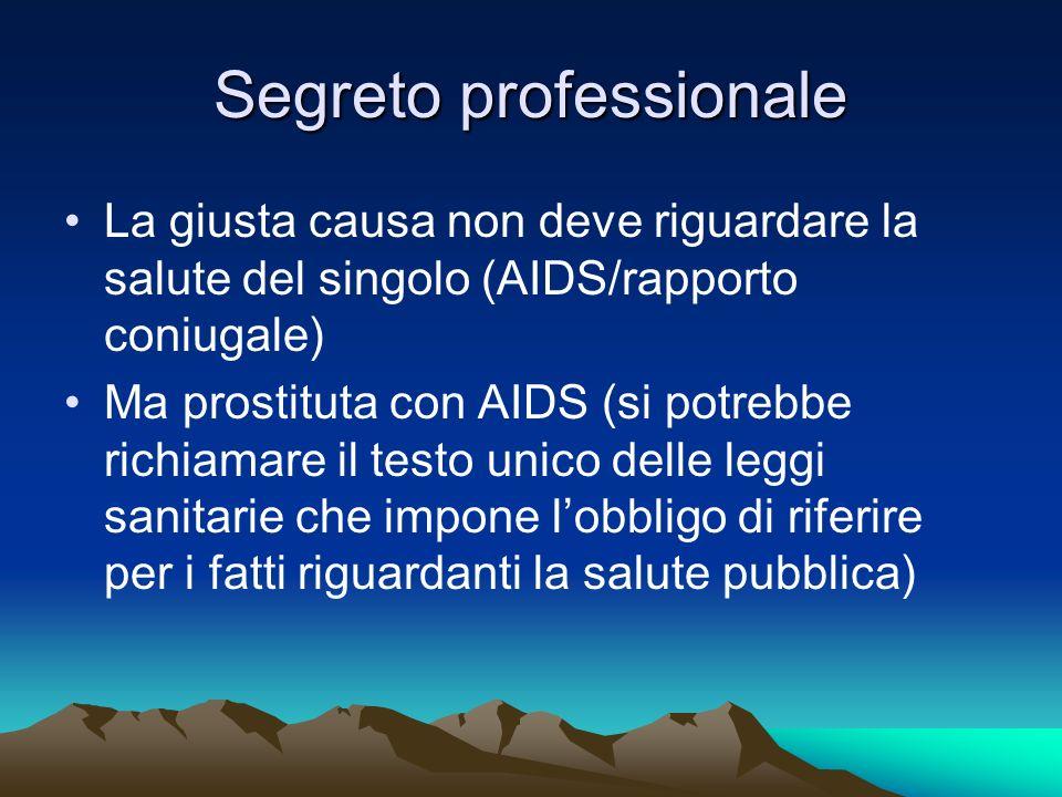 Segreto professionale La giusta causa non deve riguardare la salute del singolo (AIDS/rapporto coniugale) Ma prostituta con AIDS (si potrebbe richiama