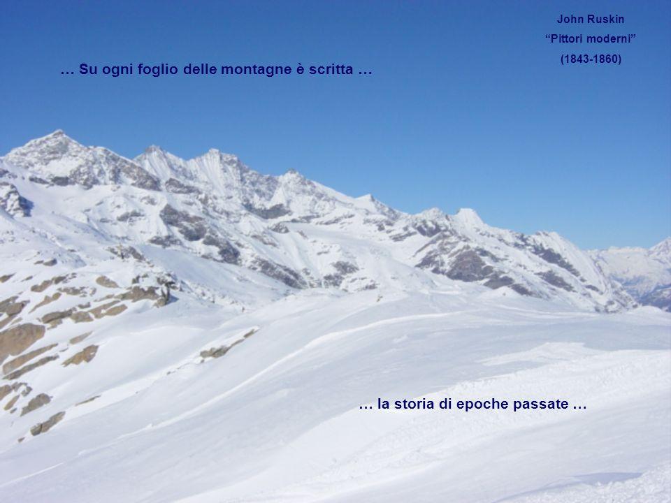 … Su ogni foglio delle montagne è scritta … … la storia di epoche passate … John Ruskin Pittori moderni (1843-1860)
