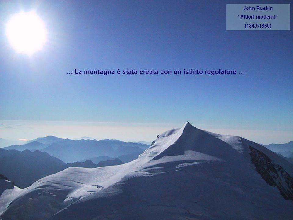 John Ruskin Pittori moderni (1843-1860) … La montagna è stata creata con un istinto regolatore …