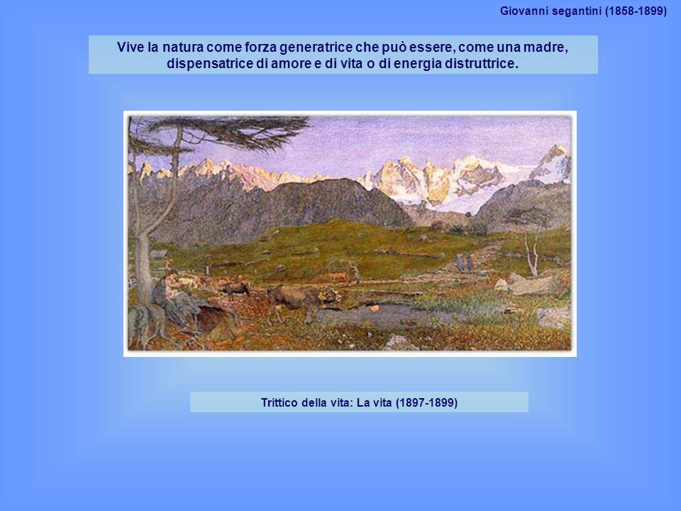 Trittico della vita: La vita (1897-1899) Vive la natura come forza generatrice che può essere, come una madre, dispensatrice di amore e di vita o di e