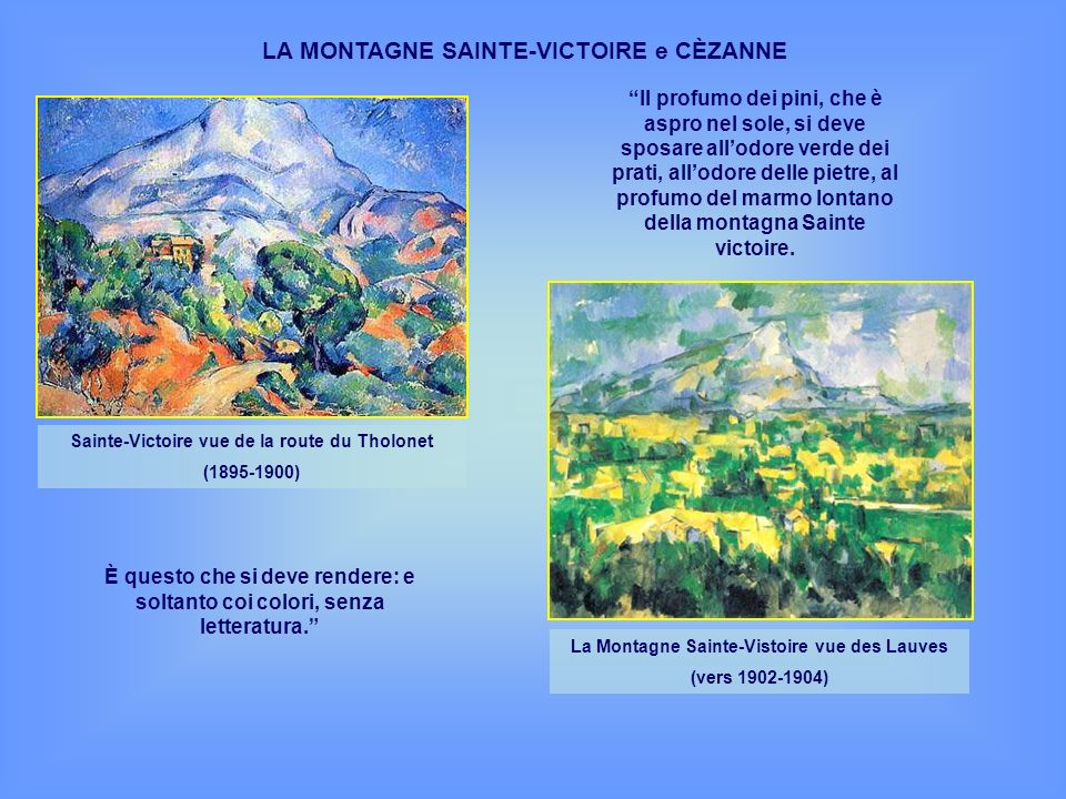 LA MONTAGNE SAINTE-VICTOIRE e CÈZANNE Sainte-Victoire vue de la route du Tholonet (1895-1900) La Montagne Sainte-Vistoire vue des Lauves (vers 1902-19