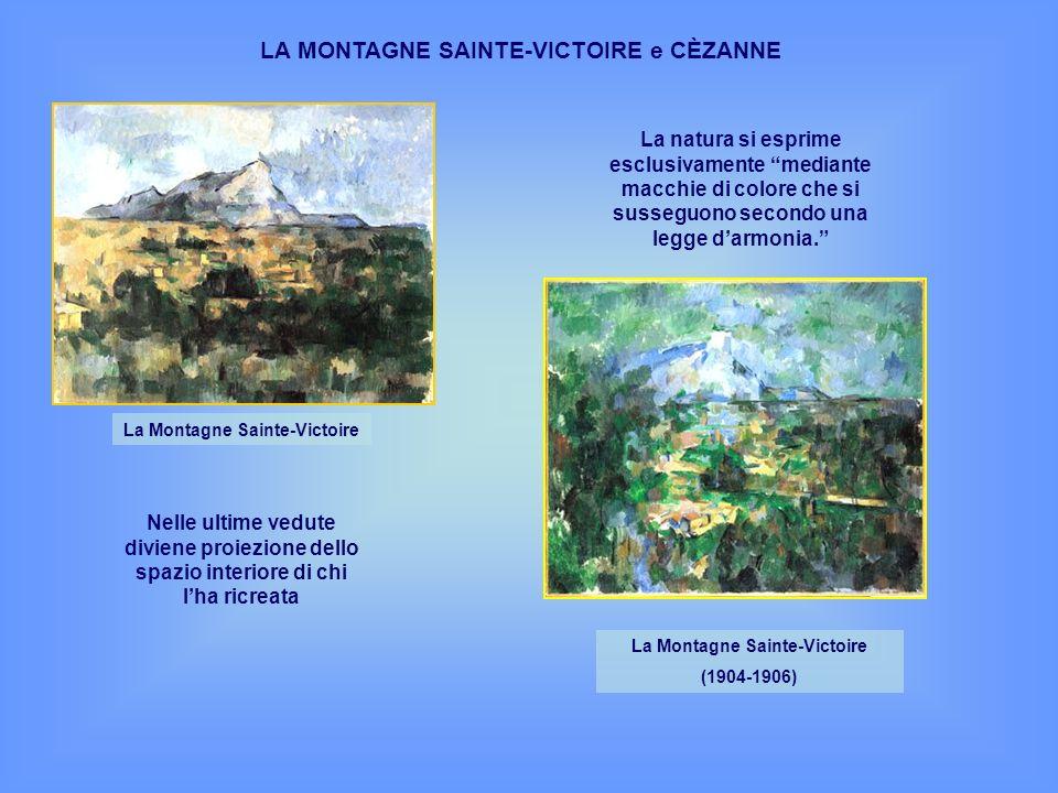 LA MONTAGNE SAINTE-VICTOIRE e CÈZANNE La Montagne Sainte-Victoire (1904-1906) La Montagne Sainte-Victoire La natura si esprime esclusivamente mediante