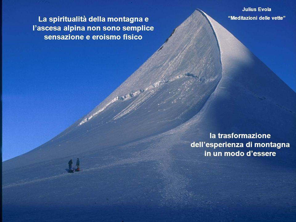 La spiritualità della montagna e lascesa alpina non sono semplice sensazione e eroismo fisico la trasformazione dellesperienza di montagna in un modo