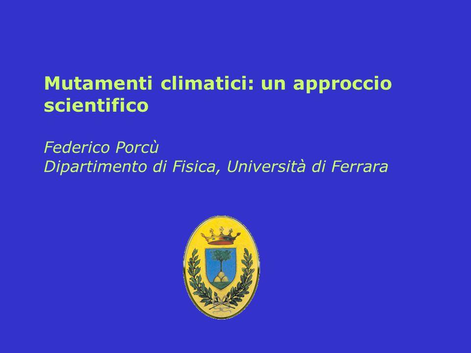 Mutamenti climatici: un approccio scientifico Federico Porcù Dipartimento di Fisica, Università di Ferrara