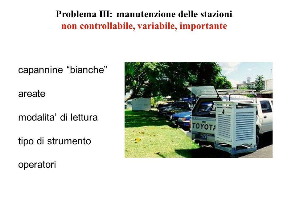 Problema III: manutenzione delle stazioni non controllabile, variabile, importante capannine bianche areate modalita di lettura tipo di strumento oper
