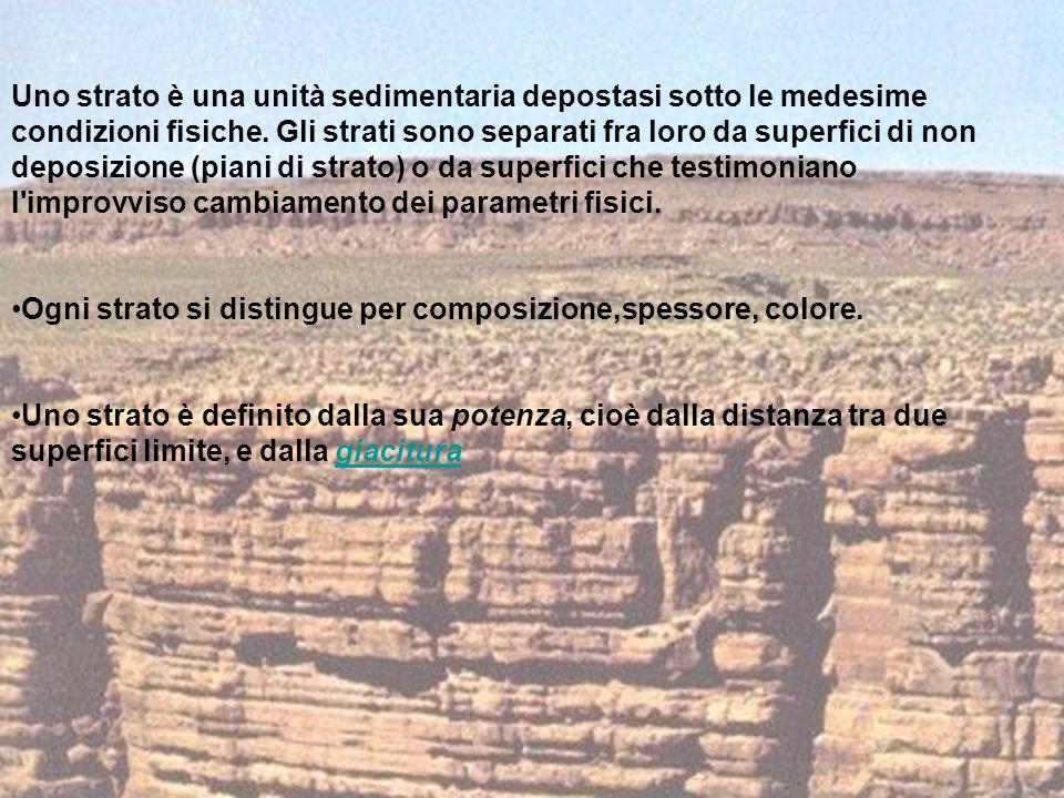 Uno strato è una unità sedimentaria depostasi sotto le medesime condizioni fisiche.