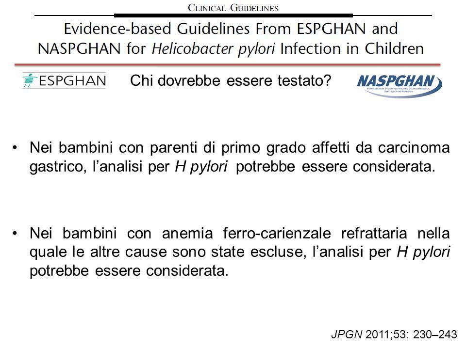 Chi dovrebbe essere testato? Nei bambini con parenti di primo grado affetti da carcinoma gastrico, lanalisi per H pylori potrebbe essere considerata.