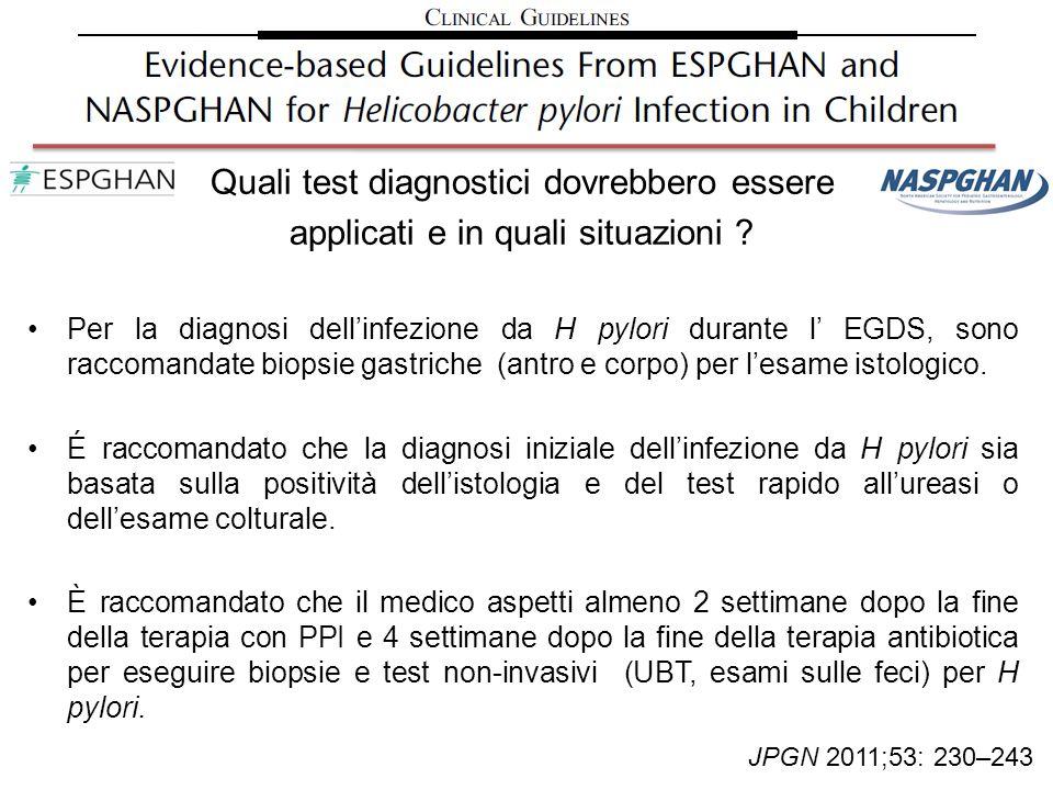 Quali test diagnostici dovrebbero essere applicati e in quali situazioni ? Per la diagnosi dellinfezione da H pylori durante l EGDS, sono raccomandate