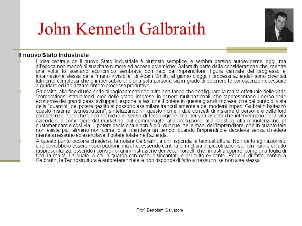Prof. Bertolami Salvatore John Kenneth Galbraith Il nuovo Stato Industriale L'idea centrale de Il nuovo Stato Industriale è piuttosto semplice, e semb