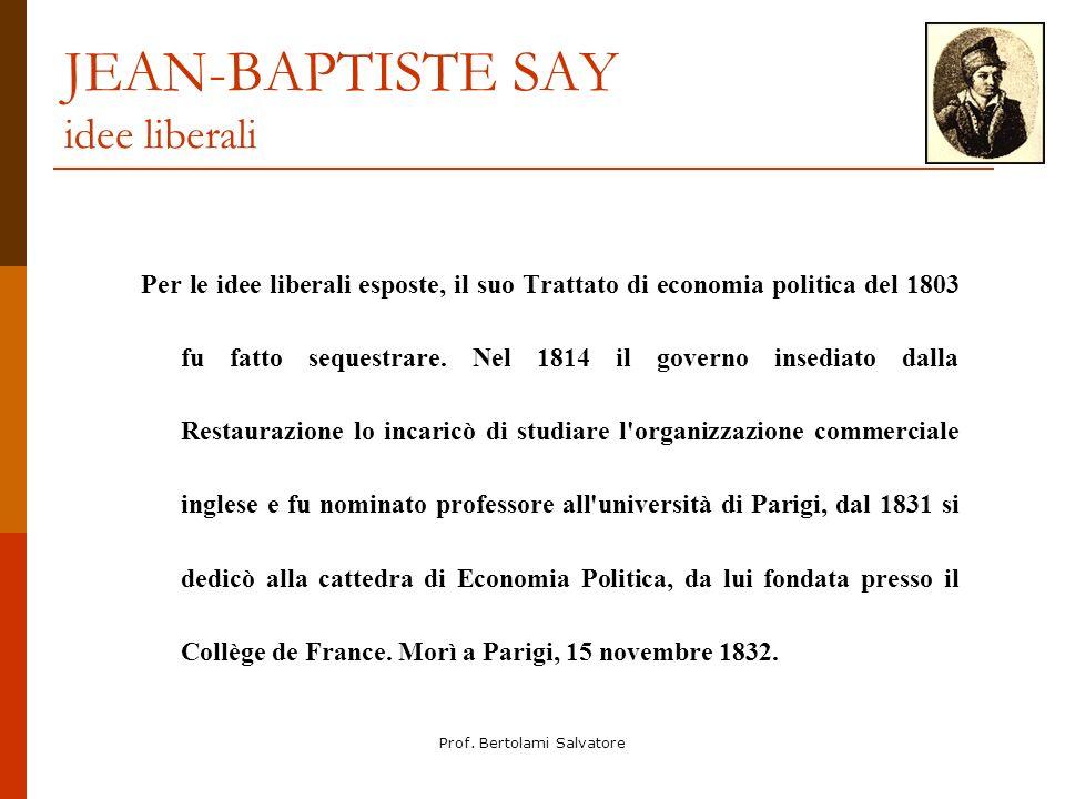 Prof. Bertolami Salvatore JEAN-BAPTISTE SAY idee liberali Per le idee liberali esposte, il suo Trattato di economia politica del 1803 fu fatto sequest