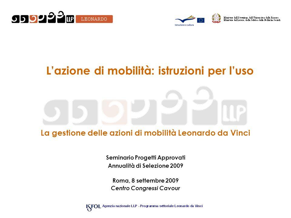 Lazione di mobilità: istruzioni per luso La gestione delle azioni di mobilità Leonardo da Vinci Seminario Progetti Approvati Annualità di Selezione 20