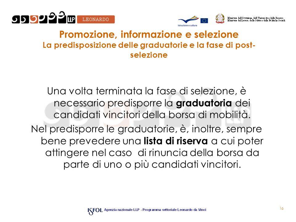Promozione, informazione e selezione La predisposizione delle graduatorie e la fase di post- selezione Una volta terminata la fase di selezione, è nec
