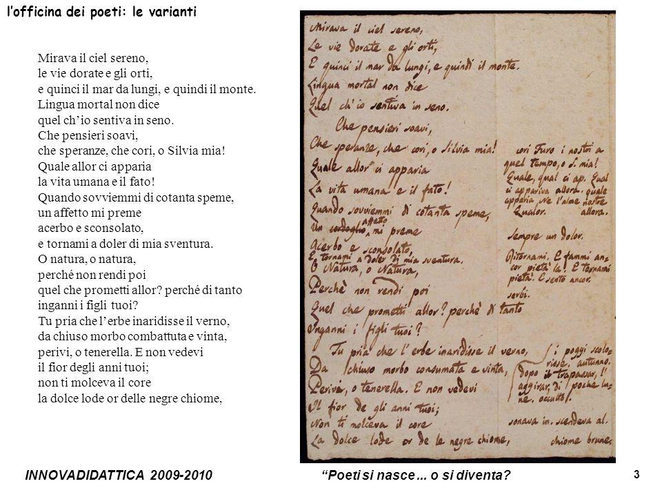 INNOVADIDATTICA 2009-2010 Poeti si nasce... o si diventa? 3 lofficina dei poeti: le varianti Mirava il ciel sereno, le vie dorate e gli orti, e quinci