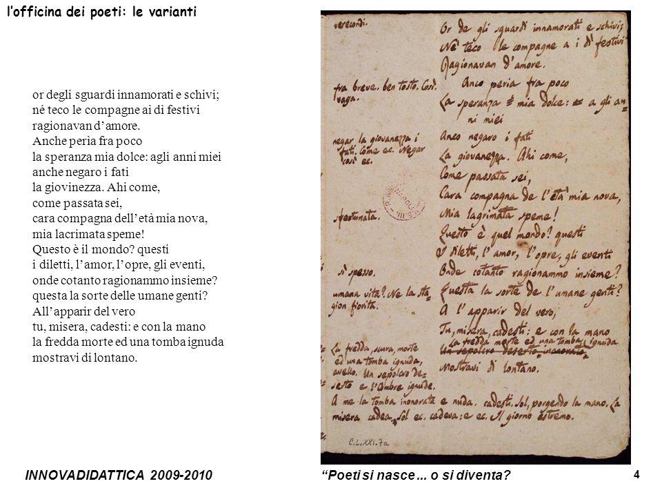 INNOVADIDATTICA 2009-2010 Poeti si nasce... o si diventa? 4 lofficina dei poeti: le varianti or degli sguardi innamorati e schivi; né teco le compagne
