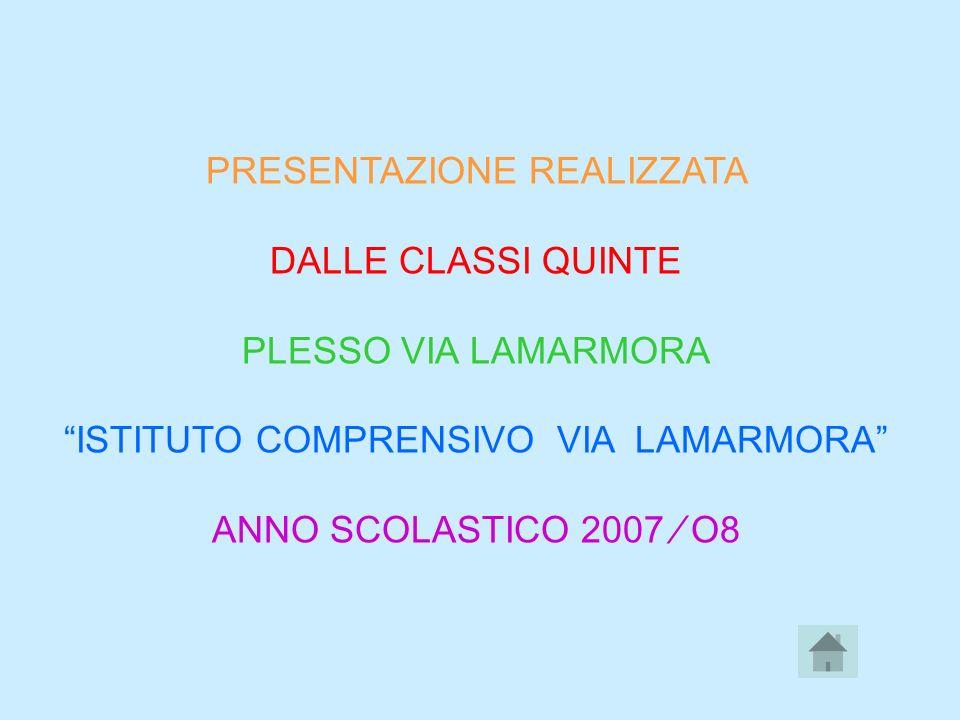 PRESENTAZIONE REALIZZATA DALLE CLASSI QUINTE PLESSO VIA LAMARMORA ISTITUTO COMPRENSIVO VIA LAMARMORA ANNO SCOLASTICO 2007 O8