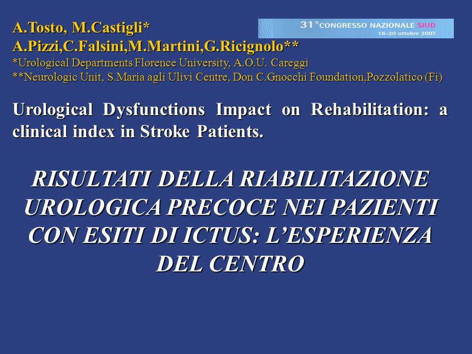 A.Tosto, M.Castigli* A.Pizzi,C.Falsini,M.Martini,G.Ricignolo** *Urological Departments Florence University, A.O.U. Careggi **Neurologic Unit, S.Maria
