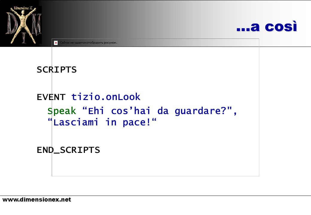 www.dimensionex.net …a così SCRIPTS EVENT tizio.onLook Speak Ehi coshai da guardare?
