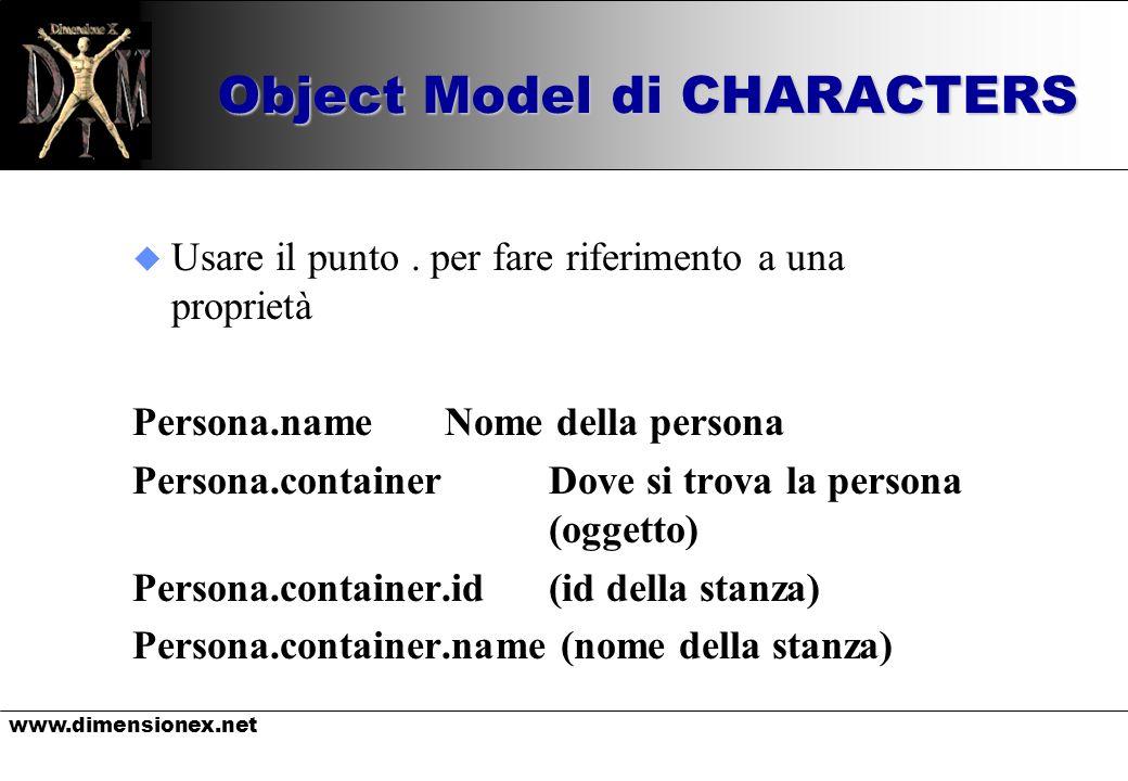 www.dimensionex.net Object Model di CHARACTERS u Usare il punto. per fare riferimento a una proprietà Persona.nameNome della persona Persona.container