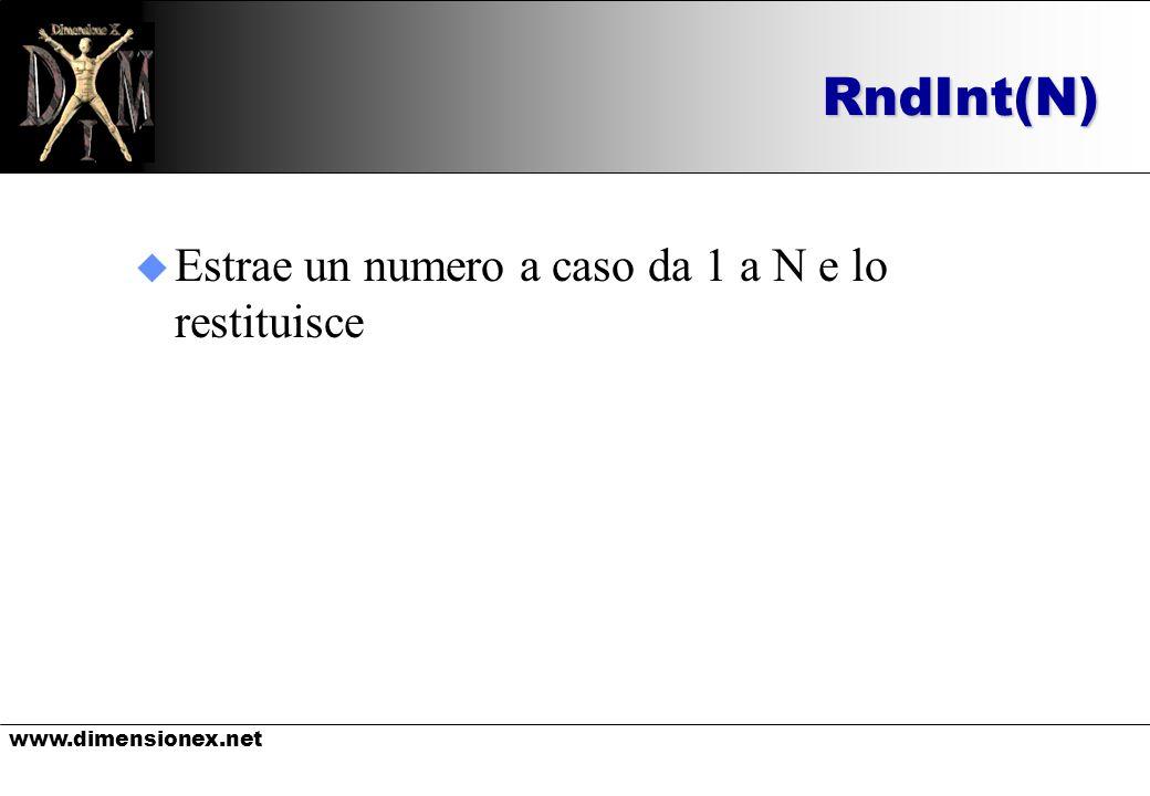www.dimensionex.netRndInt(N) u Estrae un numero a caso da 1 a N e lo restituisce