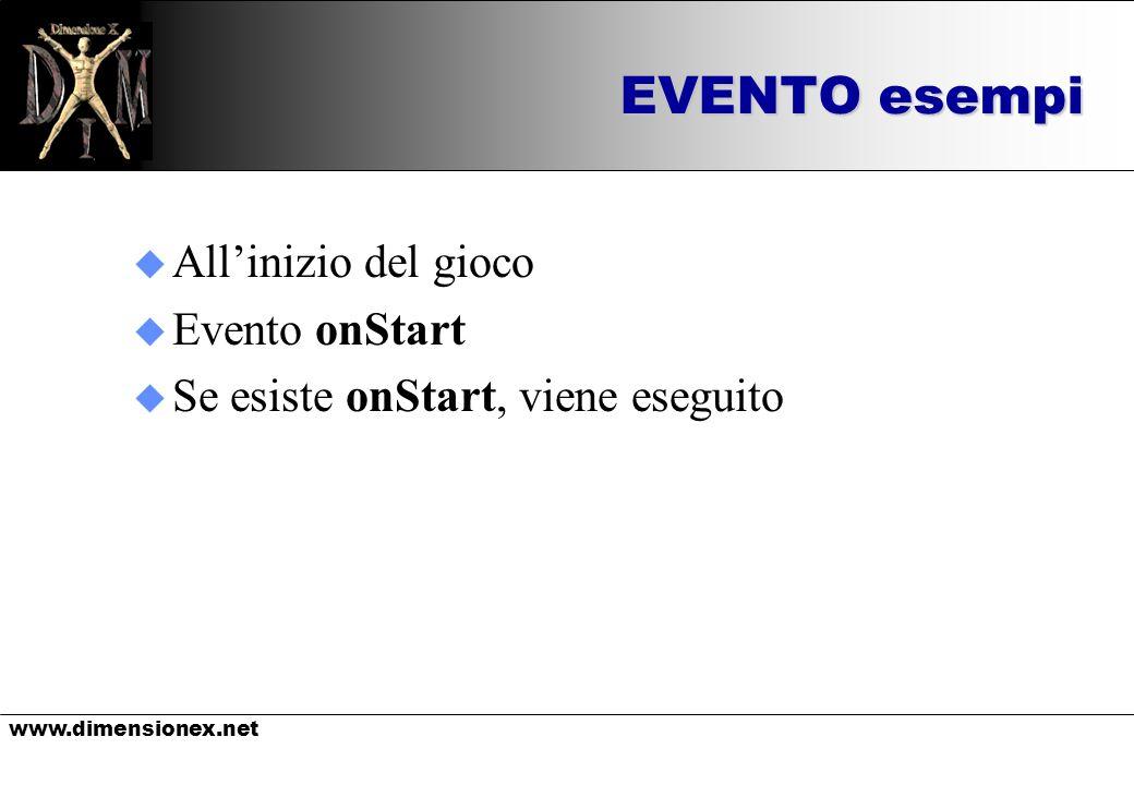 www.dimensionex.net EVENTO onLook Esempio SCRIPTS EVENT tizio.onLook Speak SYS,$WORLD,Il giocatore + $AGENT + guarda + $OWNER END_SCRIPTS