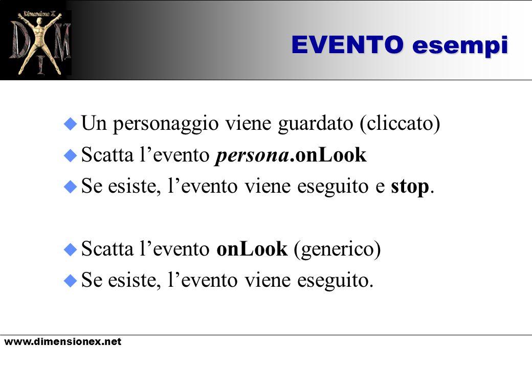 www.dimensionex.net EVENTO esempi u Un personaggio viene guardato (cliccato) u Scatta levento persona.onLook u Se esiste, levento viene eseguito e sto