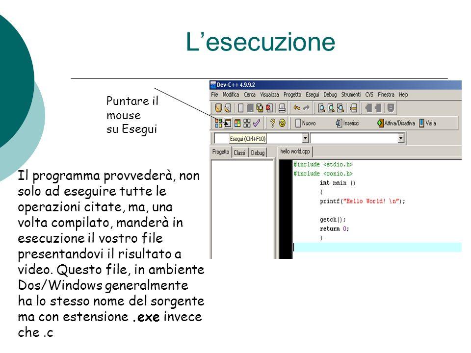 Lesecuzione Puntare il mouse su Esegui Il programma provvederà, non solo ad eseguire tutte le operazioni citate, ma, una volta compilato, manderà in e