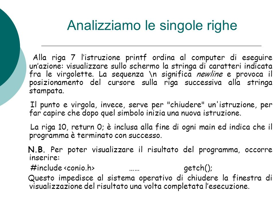 Alla riga 7 listruzione printf ordina al computer di eseguire unazione: visualizzare sullo schermo la stringa di caratteri indicata fra le virgolette.