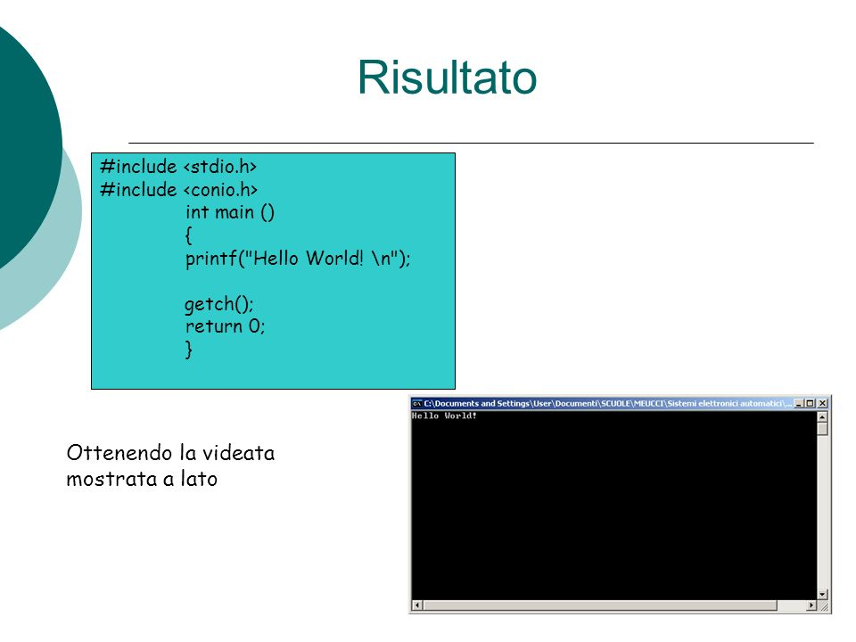 Operazioni di input – output printf Per fare questo tipo di operazioni dobbiamo includere il file che mette a disposizione alcune funzioni predefinite per eseguire la lettura da un dispositivo di input (es.