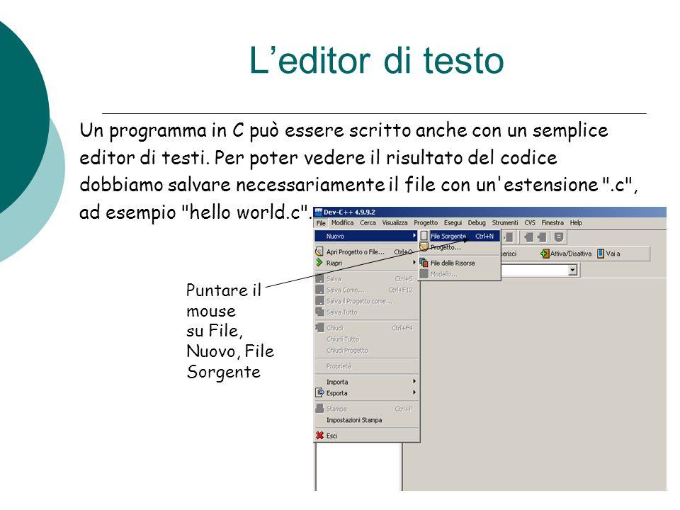 Leditor di testo Un programma in C può essere scritto anche con un semplice editor di testi. Per poter vedere il risultato del codice dobbiamo salvare