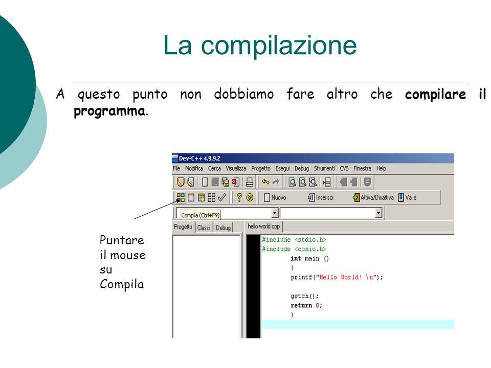 La compilazione A questo punto non dobbiamo fare altro che compilare il programma. Puntare il mouse su Compila