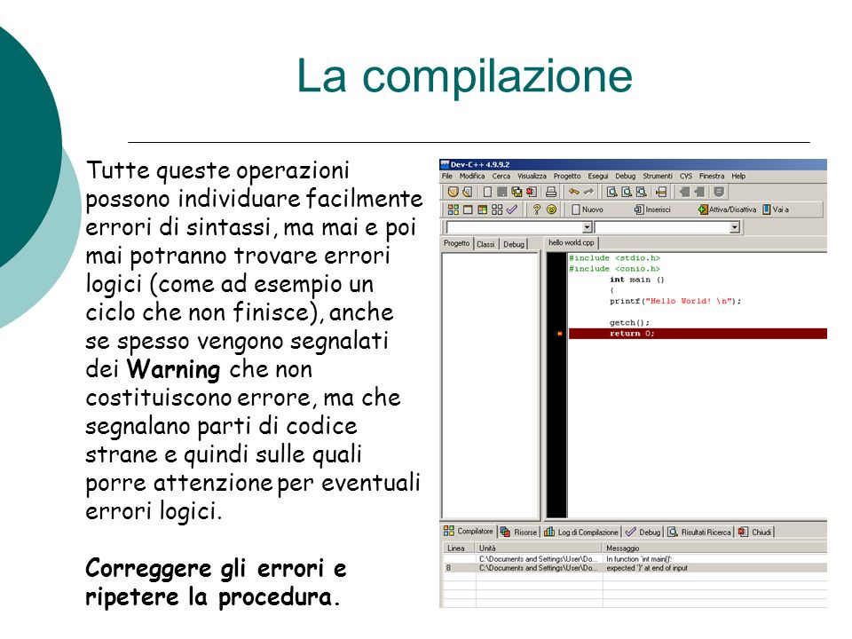 Lesecuzione Puntare il mouse su Esegui Il programma provvederà, non solo ad eseguire tutte le operazioni citate, ma, una volta compilato, manderà in esecuzione il vostro file presentandovi il risultato a video.