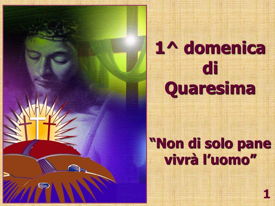 1^ domenica diQuaresima Non di solo pane vivrà luomo 1