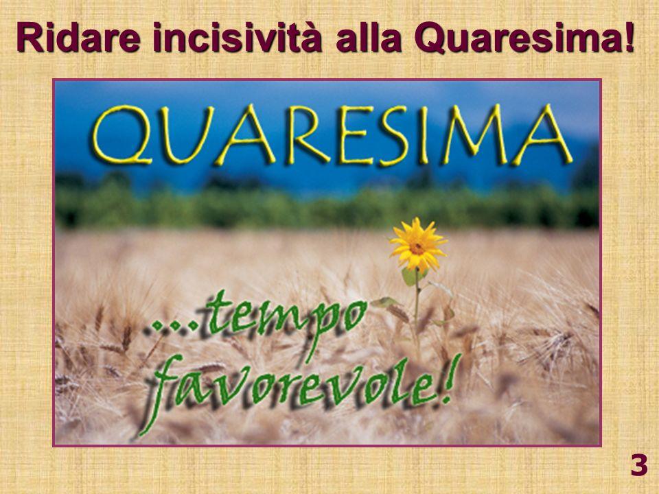 3 Ridare incisività alla Quaresima!