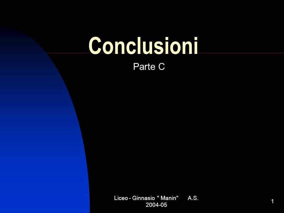 Liceo - Ginnasio Manin A.S. 2004-05 1 Conclusioni Parte C