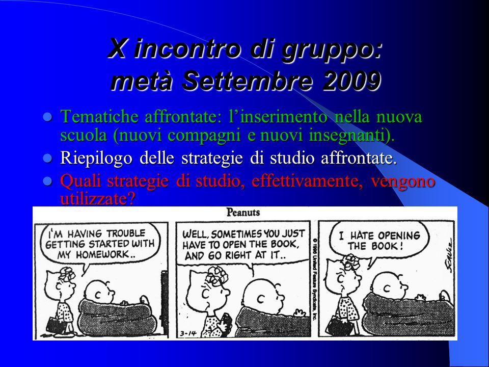 X incontro di gruppo: metà Settembre 2009 Tematiche affrontate: linserimento nella nuova scuola (nuovi compagni e nuovi insegnanti). Tematiche affront