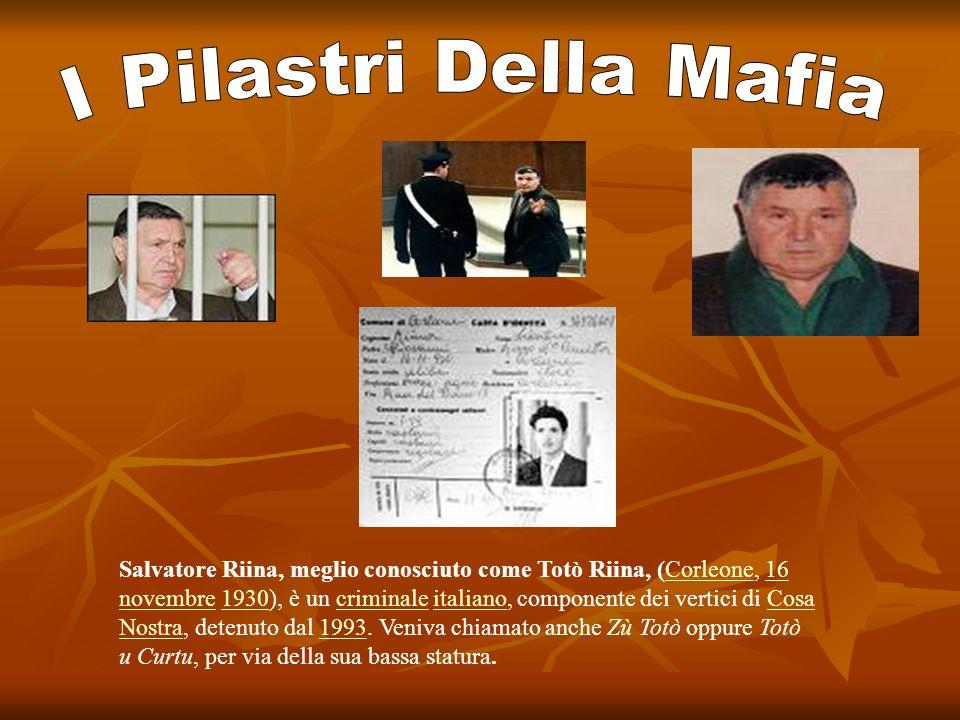 Salvatore Riina, meglio conosciuto come Totò Riina, (Corleone, 16 novembre 1930), è un criminale italiano, componente dei vertici di Cosa Nostra, dete