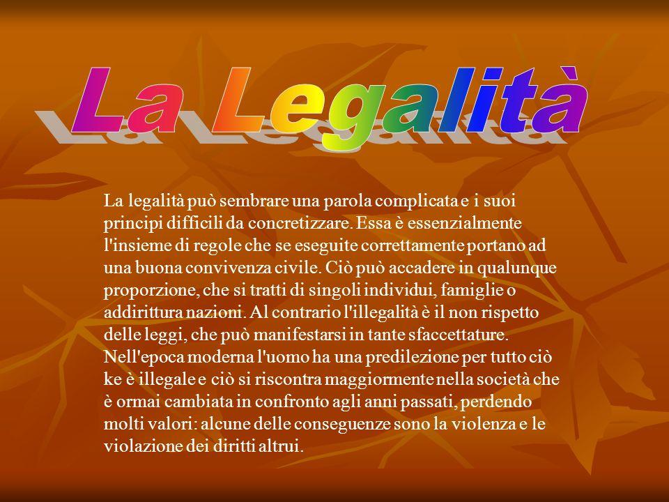 La legalità può sembrare una parola complicata e i suoi principi difficili da concretizzare. Essa è essenzialmente l'insieme di regole che se eseguite